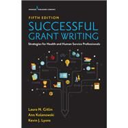 Successful Grant Writing for Health and Human Service Professionals by Gitlin, Laura, Ph.d.; Kolanowski, Ann, Ph.d.; Lyons, Kevin J., Ph.D., 9780826148032