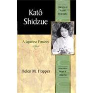 Kato Shidzue A Japanese Feminist (Library of World Biography Series) by Hopper, Helen M., 9780321078049