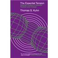 The Essential Tension: Selected Studies in Scientific Tradition and Change by Thomas S. Kuhn, 9780226458052