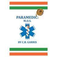 Paramedic M.o.s. by Garris, C. B., 9781490758060