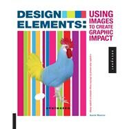 Design Elements, Using Images to Create Graphic Impact A Graphic Style Manual for Effective Image Solutions in Graphic Design by Sherin, Aaris, 9781592538072