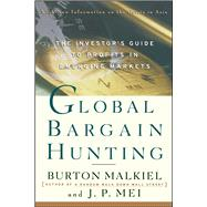 Global Bargain Hunting The Investor's Guide to Profits in Emerging Markets by Malkiel, Burton G.; Mei, J.P., 9780684848082
