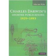 Charles Darwin's Shorter Publications, 1829–1883 by John van Wyhe, 9780521888097