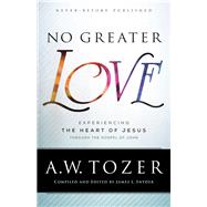 No Greater Love by Tozer, A. W.; Snyder, James L., 9780764218101