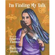 I'm Finding My Talk by Thomas, Rebecca; Young, Pauline (ART), 9781771088114