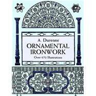 Ornamental Ironwork Over 670...,Durenne, A.,9780486298115