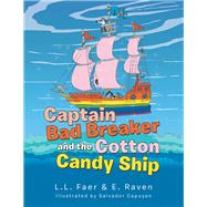 Captain Bad Breaker and the Cotton Candy Ship by Faer, L. L.; Raven, E.; Capuyan, Salvador, 9781796078121