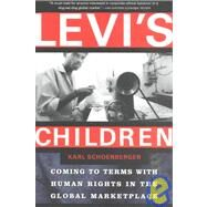 Levi's Children Coming to Terms with Human Rights in the Global Marketplace by Schoenberger, Karl, 9780802138125