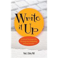 Write It Up: Practical Strategies for Writing and Publishing Journal Articles by Silvia, Paul J., 9781433818141
