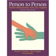 Person to Person Positive Relationships Don't Just Happen by Hanna, Sharon L.; Suggett, Rose; Radtke, Doug, 9780132288149