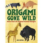 Origami Gone Wild More Than...,Montroll, John,9780486498164
