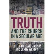 Truth and the Church in a Secular Age by Jasper, David; Wright, Jenny, 9780334058168