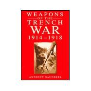 Weapons of the Trench War:...,Saunders, Anthony,9780750918183