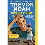 Born a Crime Stories from a...,Noah, Trevor,9780399588198