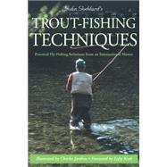 John Goddard's Trout-Fishing Techniques Practical Fly-Fishing Solutions From An International Master by Goddard, John; Jardine, Charles; Kreh, Lefty, 9781585748198