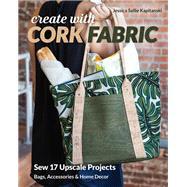 Create With Cork Fabric by Kapitanski, Jessica Sallie, 9781617458200