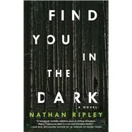 Find You in the Dark by Ripley, Nathan, 9781501178214