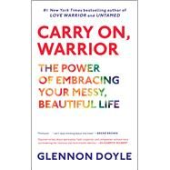 Carry On, Warrior The Power of Embracing Your Messy, Beautiful Life by Melton, Glennon Doyle, 9781451698220
