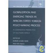 Globalization and Emerging Trends in African States' Foreign Policy-Making Process : A Comparative Perspective of Southern Africa by Adar, Korwa G.; Ajulu, Rok, 9780754618225