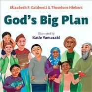 God's Big Plan by Caldwell, Elizabeth F.; Hiebert, Theodore; Yamasaki, Katie, 9781947888234