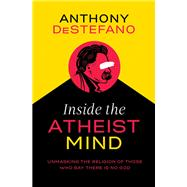 Inside the Atheist Mind by DeStefano, Anthony, 9781400208241
