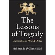 The Lessons of Tragedy by Brands, Hal; Edel, Charles, 9780300238242