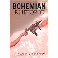 Bohemian Rhetoric by Camaney, Lucas D., 9781796078244