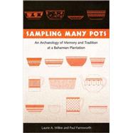 Sampling Many Pots : An Archaeology of Memory and Tradition at a Bahamian Plantation by Wilkie, Laurie A., 9780813028248