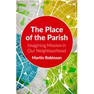 The Place of the Parish by Robinson, Martin, 9780334058250