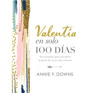 Valentía en solo 100 días/ Courage in only 100 Days by Downs, Annie F., 9781400218257