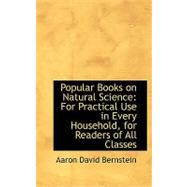 Popular Books on Natural Science : For Practical Use in Every Household, for Readers of All Classes by Bernstein, Aaron David, 9780554678269