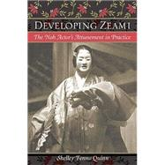 Developing Zeami : The Noh...,QUINN, SHELLEY FENNO,9780824818272