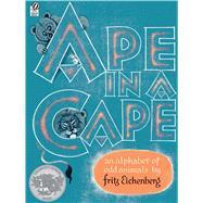 Ape in a Cape : An Alphabet...,Eichenberg, Fritz,9780156078306