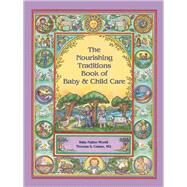 The Nourishing Traditions Book of Baby & Child Care by Morell, Sally Fallon; Cowan, Thomas S., 9780982338315