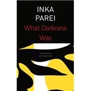 What Darkness Was by Parei, Inka; Derbyshire, Katy, 9780857428325