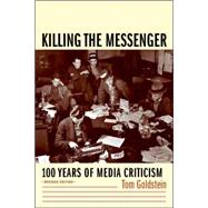 Killing the Messenger : 100 Years of Media Criticism by Goldstein, Tom, 9780231118330