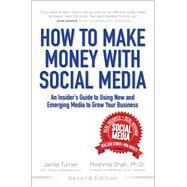 How to Make Money with Social Media An Insider's Guide to Using New and Emerging Media to Grow Your Business by Turner, Jamie; Shah, Reshma, 9780133888331