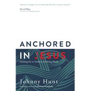 Anchored in Jesus by Hunt, Johnny, 9780736978354