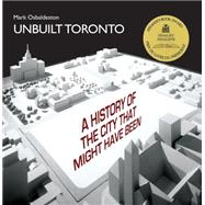 Unbuilt Toronto: A History of the City That Might Have Been by Osbaldeston, Mark, 9781550028355