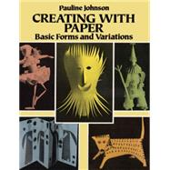 Creating with Paper Basic...,Johnson, Pauline,9780486268378