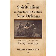 Spiritualism in Nineteenth-century New Orleans by Daggett, Melissa, 9781496818379