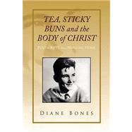 TEA STICKY BUNS and the BODY of CHRIST : Postscripts from a Nursing Home by Bones, Diane, 9781436398381