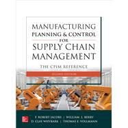 Manufacturing Planning and Control for Supply Chain Management: The CPIM Reference, Second Edition by Jacobs, F. Robert; Berry, William; Whybark, D; Vollmann, Thomas, 9781260108385