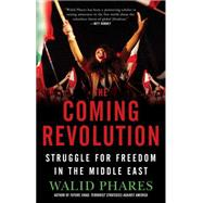 The Coming Revolution; Struggle for Freedom in the Middle East by Walid Phares, 9781439178386