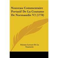 Nouveau Commentaire Portatif de la Coutume de Normandie V2 by Tournerie, Etienne Leroyer De La, 9781104358389