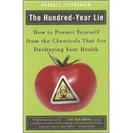 The Hundred-Year Lie How to Protect Yourself from the Chemicals That Are Destroying Your Health by Fitzgerald, Randall, 9780452288393