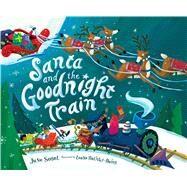 Santa and the Goodnight Train by Sobel, June; Huliska-Beith, Laura, 9781328618405