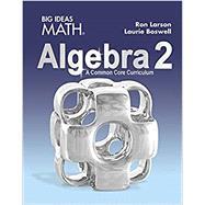 Big Ideas Math HS Algebra 2: A Common Core Curriculum, Student Edition by Larson, 9781608408405