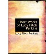 Short Works of Lucy Fitch Perkins by Perkins, Lucy Fitch, 9780554268408