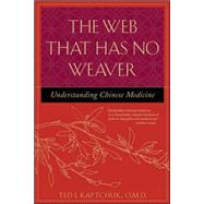 The Web That Has No Weaver...,Kaptchuk, Ted,9780809228409